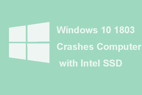 Windows 10 1803 Crashes Computers with Intel SSD – Solution Here