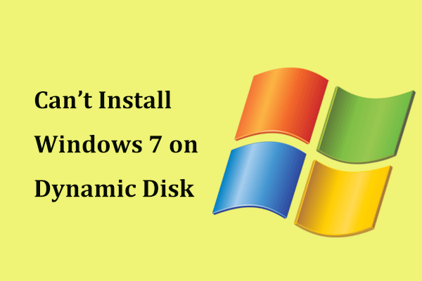 Can't Install Windows 7 on Dynamic Disk? Here Is a Fix!