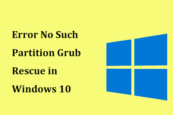 SOLVED] – Error No Such Partition Grub Rescue in Windows 10
