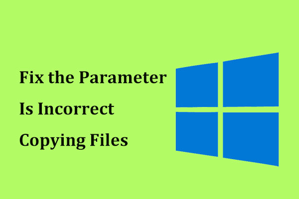 Fixed – the Parameter Is Incorrect Copying Files (Focus on 2