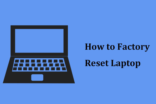 How to Factory Reset Laptop Easily in Windows 10/8/7 (3 Ways)