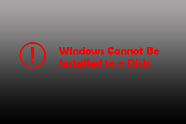 Windows Cannot Be Installed to a Disk? Here Are Solutions