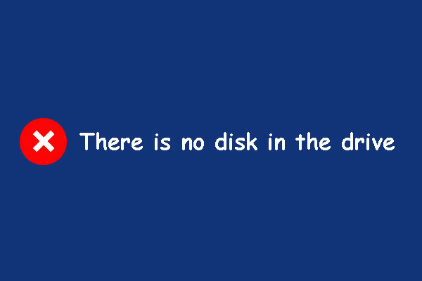 "Quickly Fix ""There Is No Disk in the Drive Please Insert a"