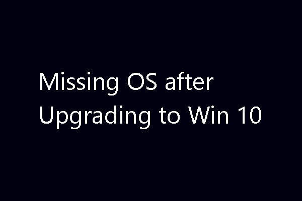 missing operating system after upgrading to Windows 10