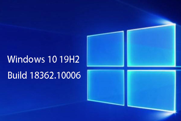 Windows 10 19H2 Build 18362 10006 to SOME Insiders in the
