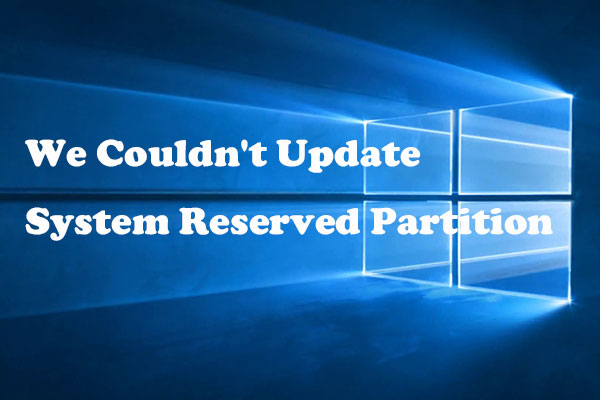 We couldn't update System Reserved partition Windows 10 upgrade