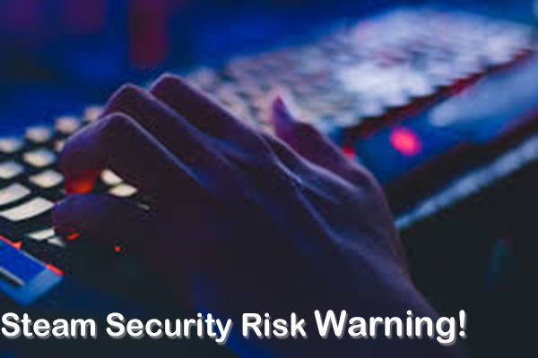 Steam security risk warning
