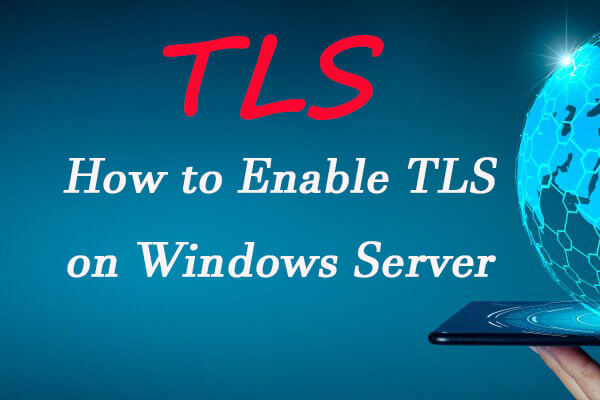 What Is TLS and How to Enable It on Windows Server?