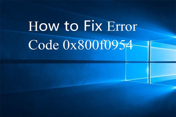 What Does the Error Code 0x800f0954 Mean and How to Fix It
