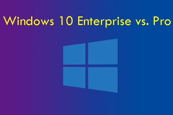 windows 10 enterprise vs  pro  which one should you choose