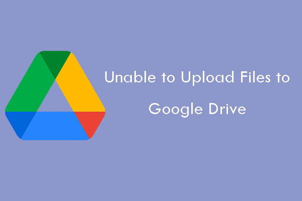 unable to upload files to Google Drive