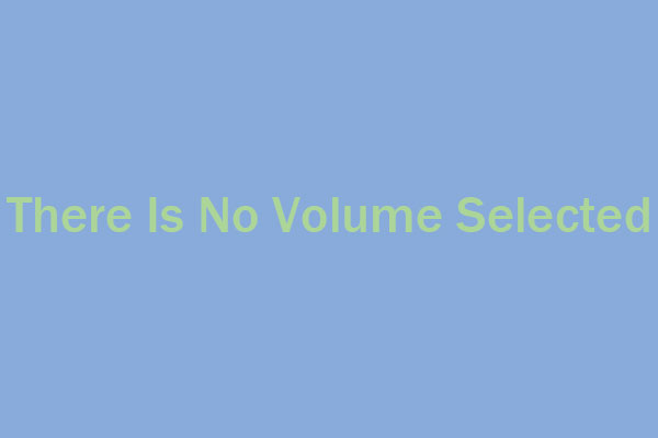 There is no volume selected
