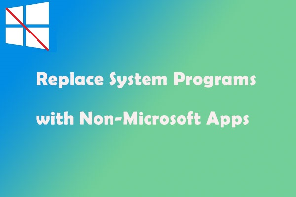 replace system programs with non-Microsoft apps