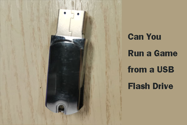 can you run a game from a USB flash drive