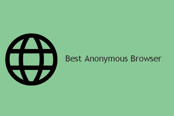 5 Best Anonymous Browsers In 2021