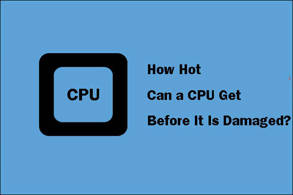 how hot can a CPU get before it is damaged