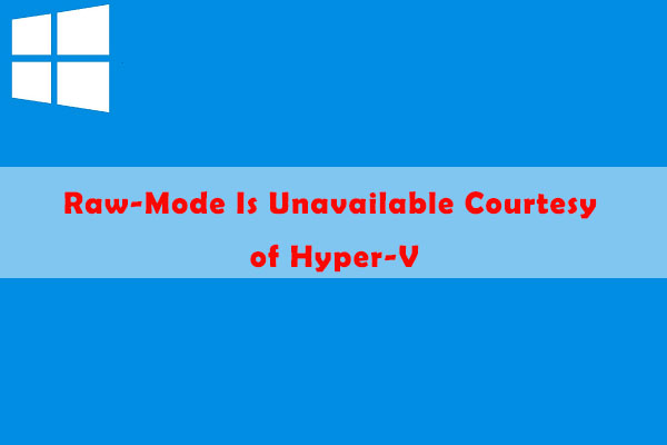 raw-mode is unavailable courtesy of Hyper-V. (VERR_SUPDRV_NO_RAW_MODE_HYPER_VROOT)