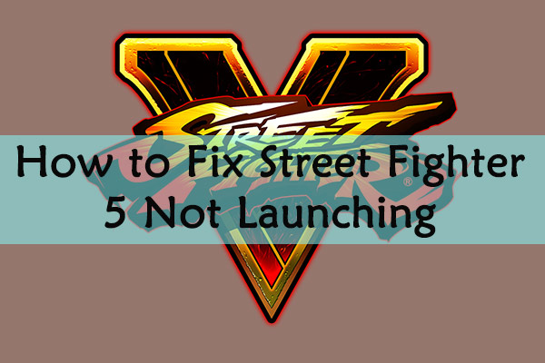 Street Fighter 5 not launching