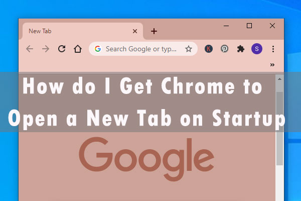 how do I get Chrome to open a new tab on startup