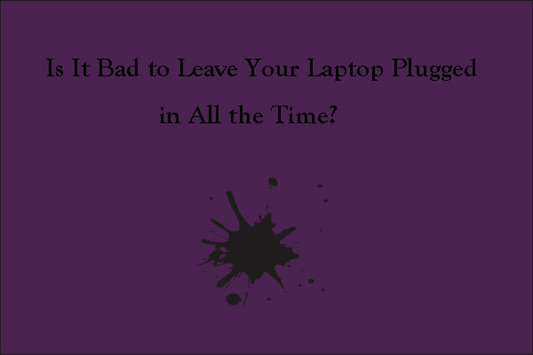 is it bad to leave your laptop plugged in all the time
