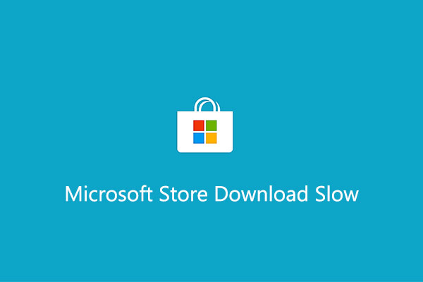 Microsoft store download slow
