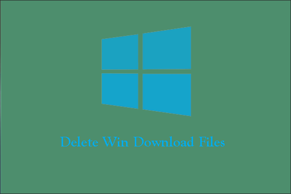 how to delete Win download files in Windows 10