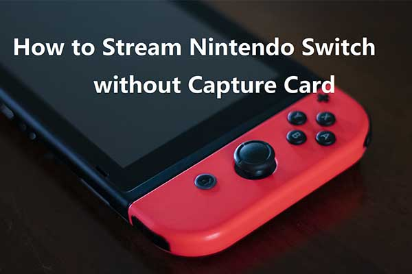 How to Stream Nintendo Switch without Capture Card? Look Here