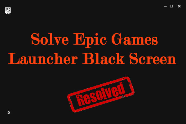 Epic Games Launcher black screen