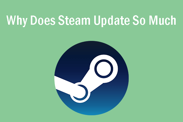 why does Steam update so much
