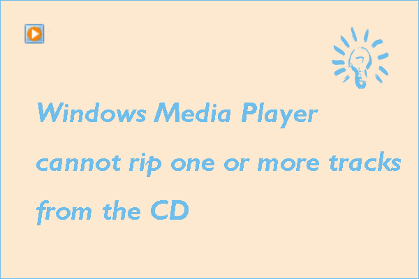 Windows Media Player cannot rip one or more tracks from the CD