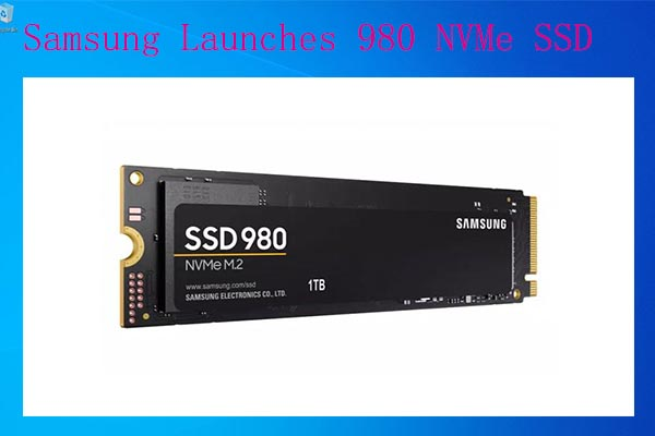 Samsung launches 980 NVMe SSD
